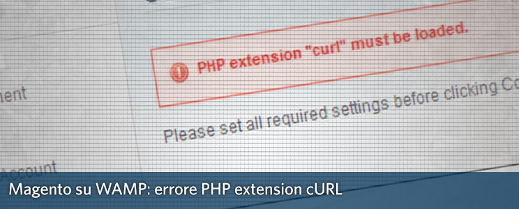 """Installare Magento su Wamp: Errore PHP extension """"curl"""" must be loaded"""